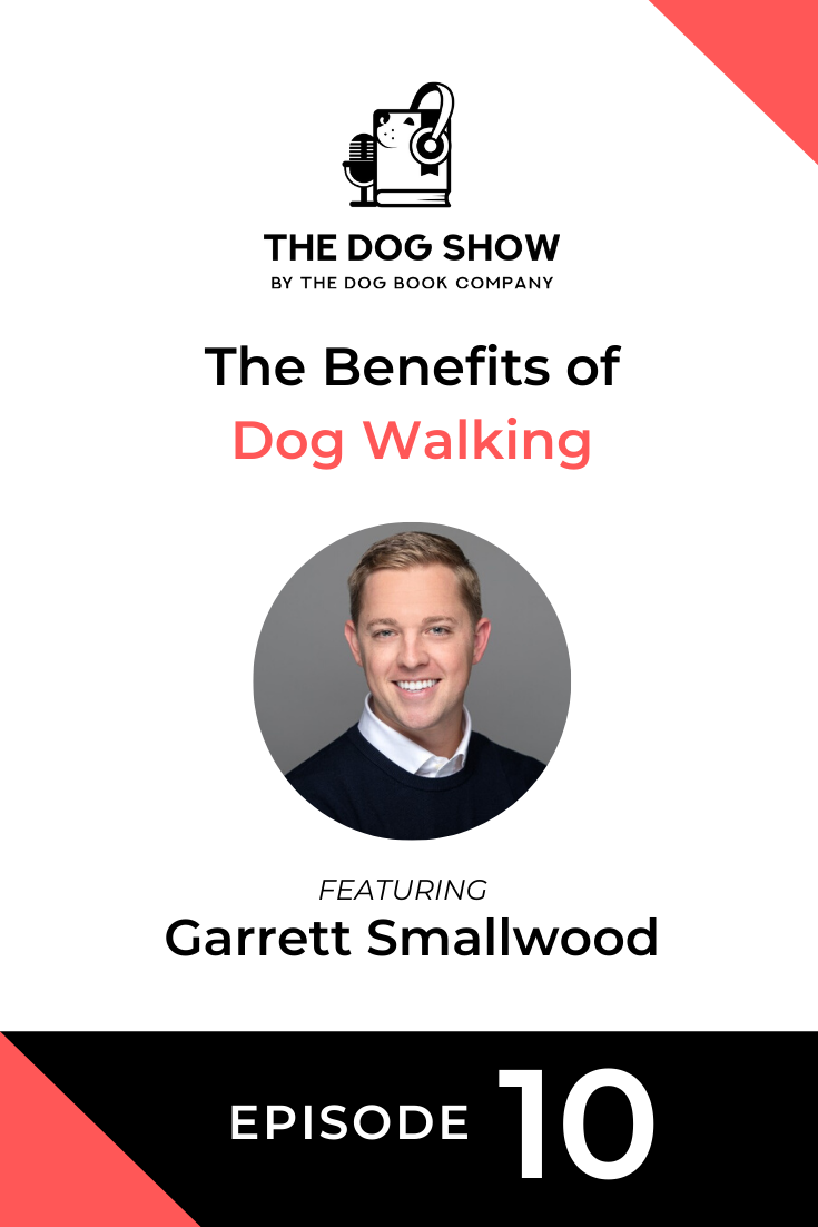 The Benefits of Dog Walking with Garrett Smallwood (Episode 10)