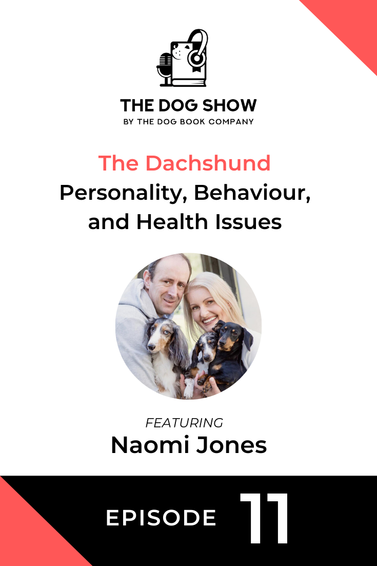 The Dachshund – Personality, Behaviour, and Health Issues with Naomi Jones (Episode 11)