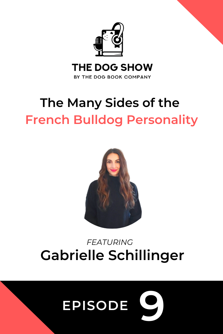 The Many Sides of the French Bulldog Personality with Gabrielle Schillinger (Episode 9)