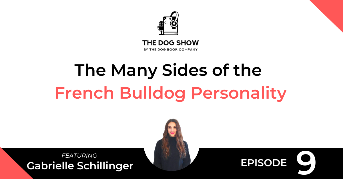 The Many Sides of the French Bulldog Personality with Gabrielle Schillinger