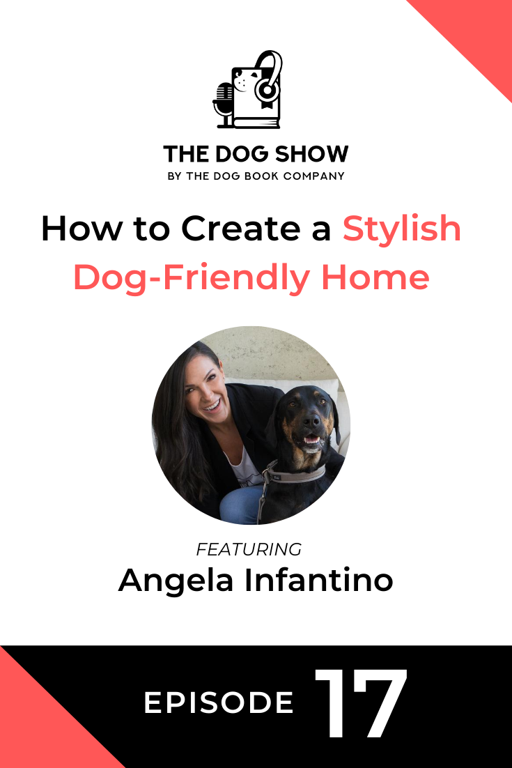 How to Create a Stylish Dog-Friendly Home with Angela Infantino (Episode 17)