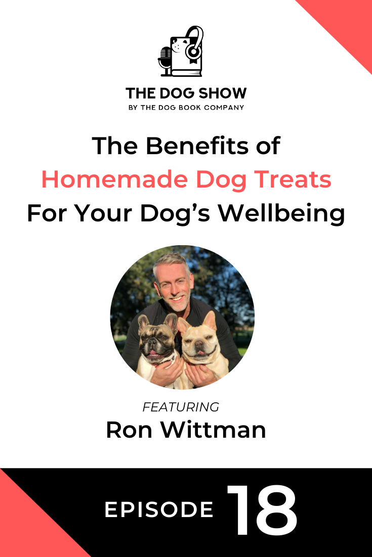 The Benefits of Homemade Dog Treats For Your Dog's Wellbeing with Ron Wittman (Episode 18)