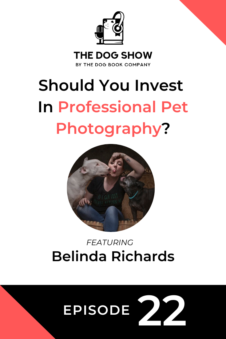 Should You Invest In Professional Pet Photography? Featuring Belinda Richards (Episode 22)