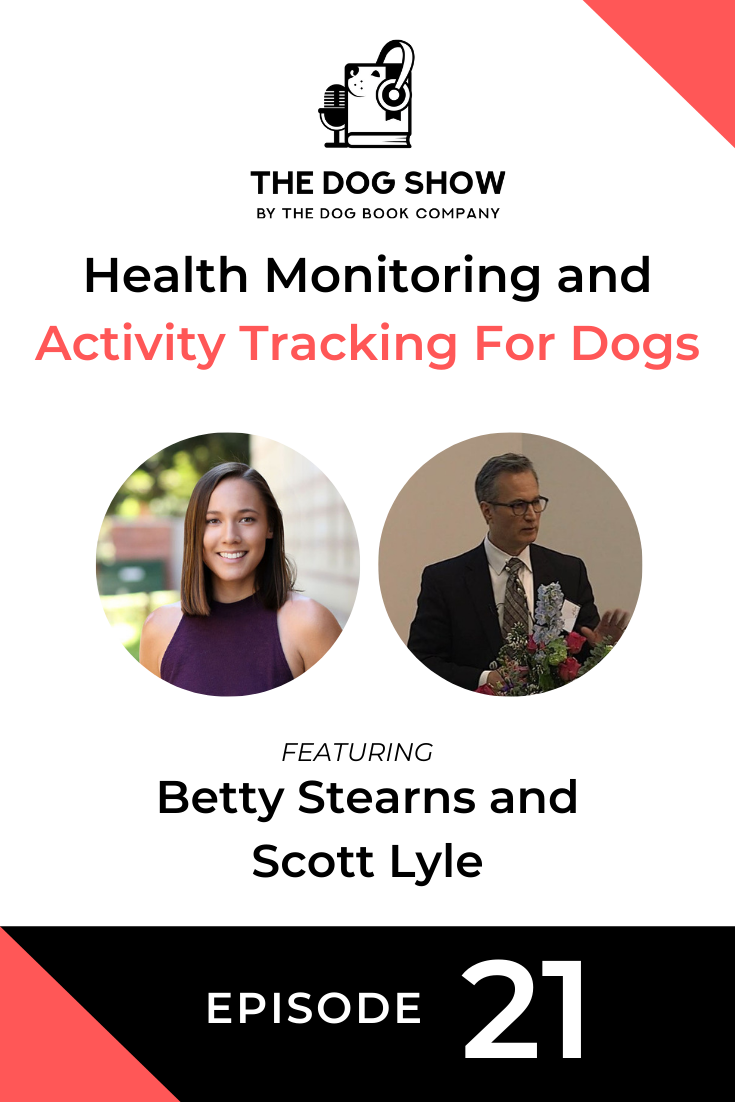 The Benefits of Health Monitoring and Activity Tracking For Dogs with Betty Stearns and Scott Lyle (Episode 21)