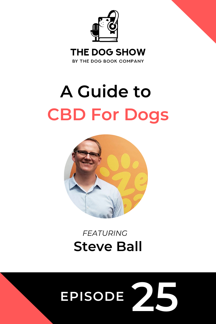 A Guide to CBD For Dogs with Steve Ball (Episode 25)