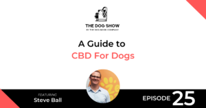 A Guide to CBD For Dogs with Steve Ball