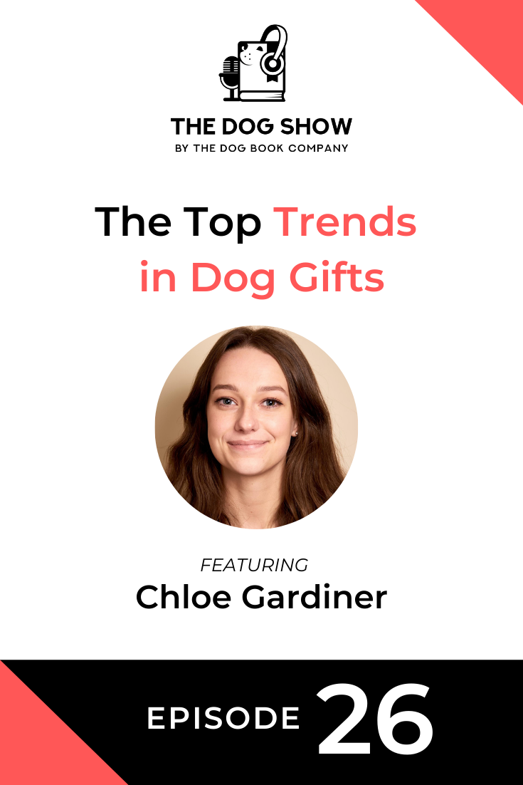 The Top Trends in Dog Gifts For 2020 with Chloe Gardiner (Episode 26)
