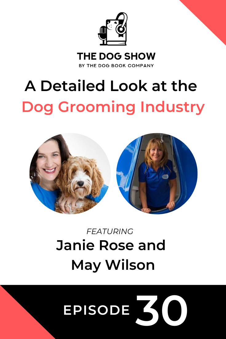 A Detailed Look at the Dog Grooming Industry with Janie Rose and May Wilson (Episode 30)