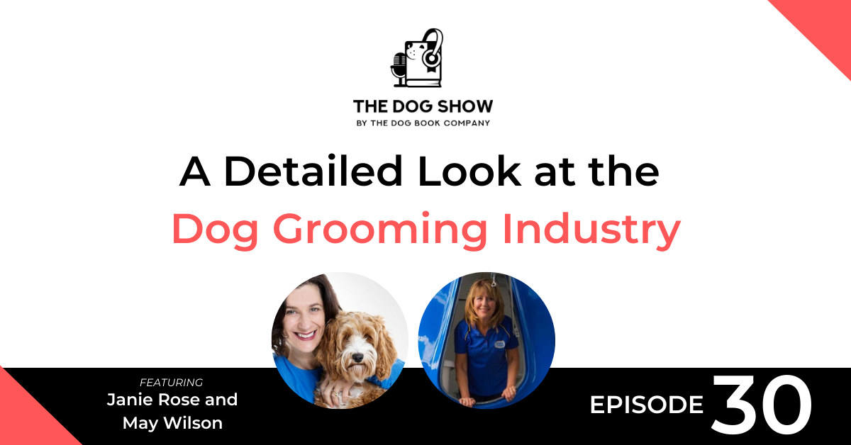 A Detailed Look at the Dog Grooming Industry with Janie Rose and May Wilson
