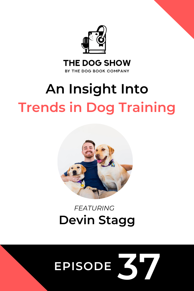 An Insight Into Trends in Dog Training with Devin Stagg (Episode 37)