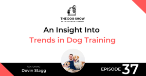 An Insight Into Trends in Dog Training with Devin Stagg