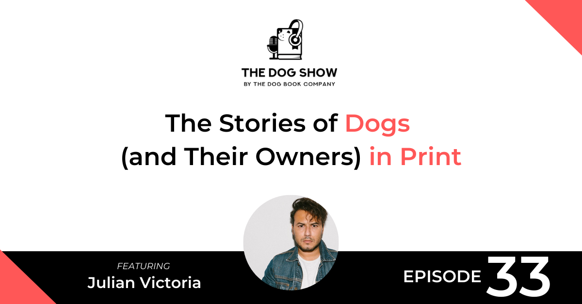 The Stories of Dogs (and Their Owners) in Print With Julian Victoria