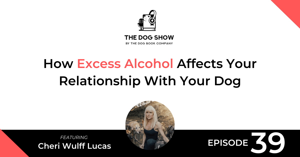 How Excess Alcohol Affects Your Relationship With Your Dog Featuring Cheri Wulff Lucas - Website_Facebook