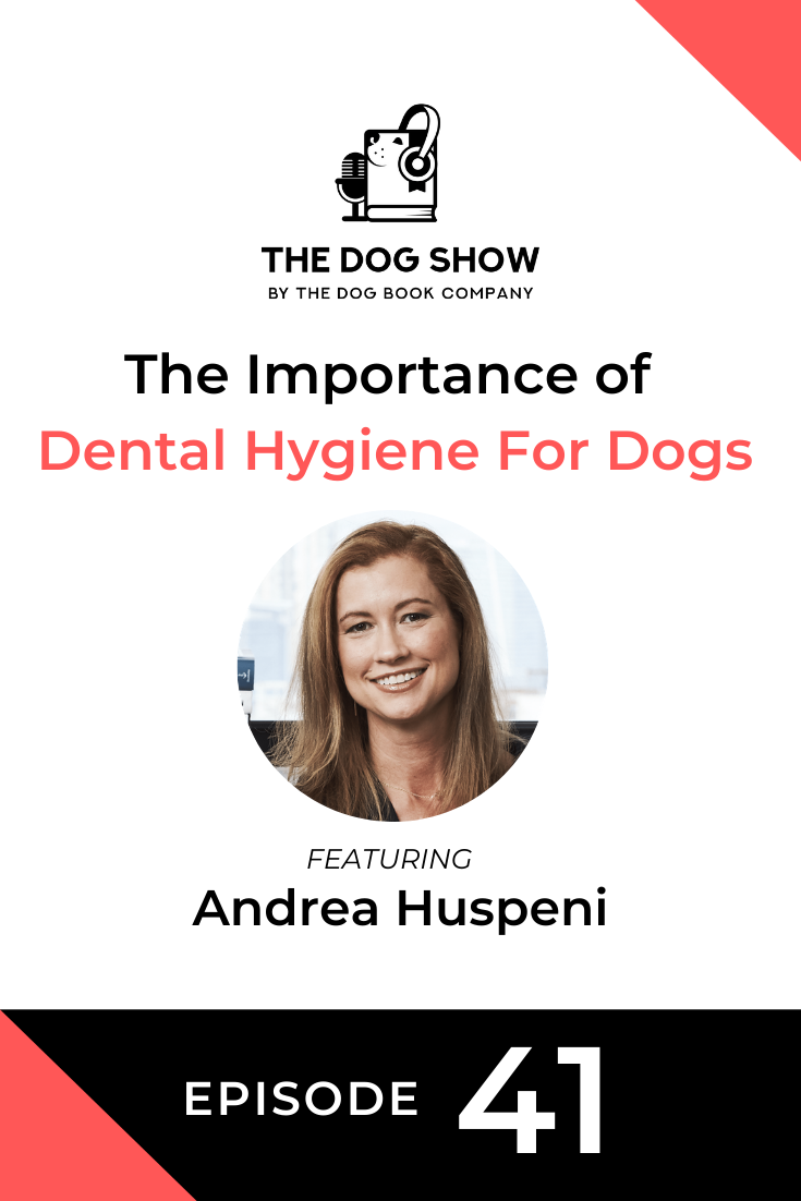 The Importance of Dental Hygiene For Dogs With Andrea Huspeni (Episode 41)