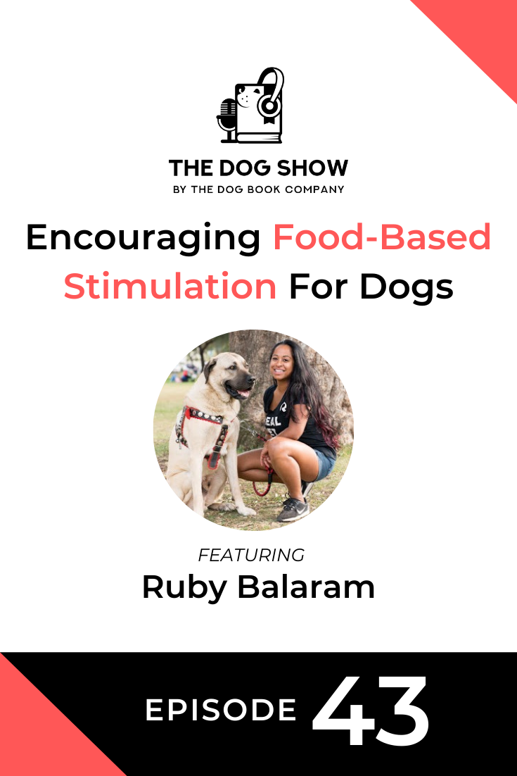 Encouraging Food-Based Stimulation For Dogs With the Right Treats Ft. Ruby Balaram (Episode 43)