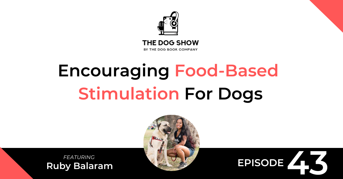 Encouraging Food-Based Stimulation For Dogs With the Right Treats Ft. Ruby Balaram (Episode 43) - Website_Facebook