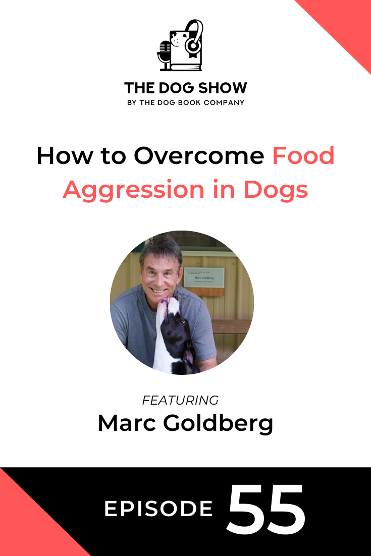 How to Overcome Food Aggression in Dogs with Marc Goldberg (Episode 55)