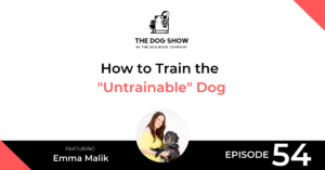 How to Train the Untrainable Dog with Emma Malik (Episode 54) - WebsiteFacebook