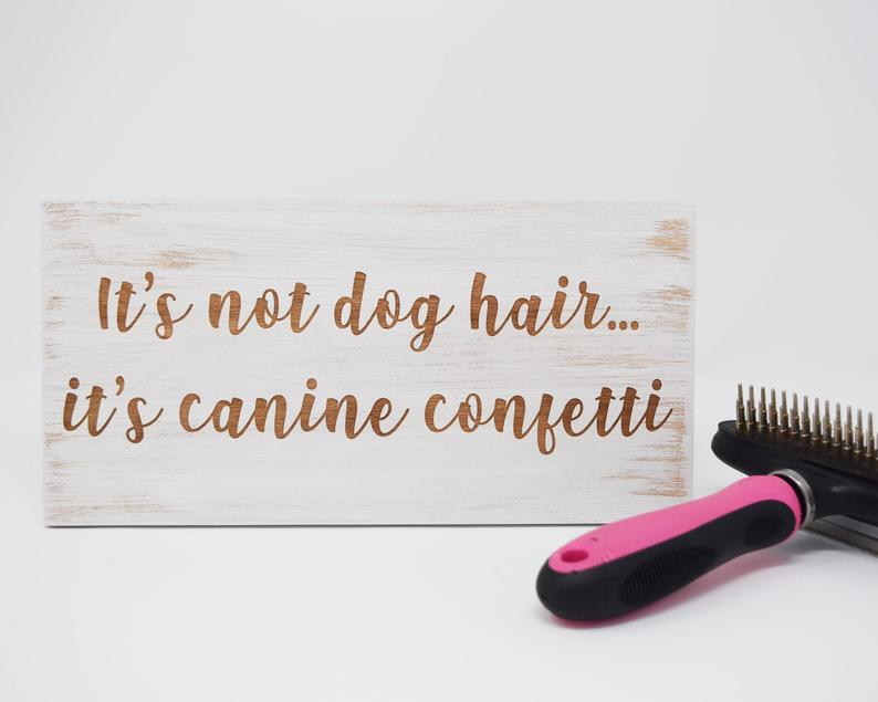 It's-Not-Dog-Hair-It's-Canine-Confetti-5x10-8x15-10x20-15x28-18x35-Engraved-WoodSign