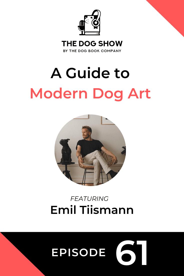 A Guide to Modern Dog Art with Emil Tiismann (Episode 61)