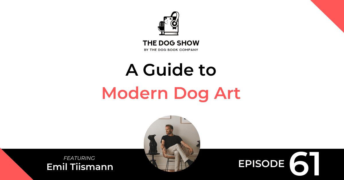 A Guide to Modern Dog Art with Emil Tiismann