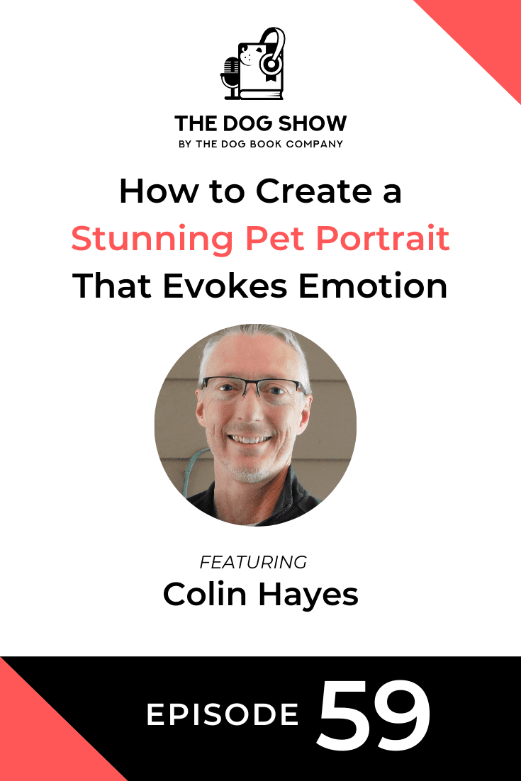 How to Create a Stunning Pet Portrait That Evokes Emotion with Colin Hayes (Episode 59)
