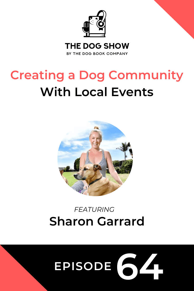 Creating a Dog Community With Local Events Ft. Sharon Garrard (Episode 64)
