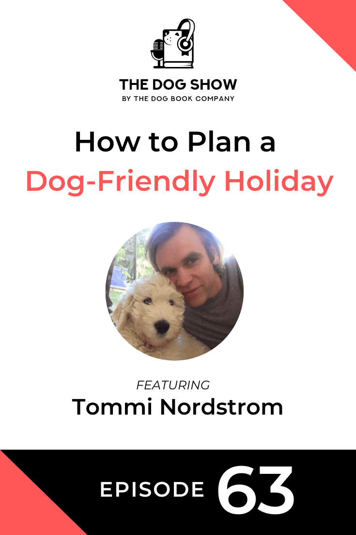 How to Plan a Dog-Friendly Holiday Ft. Tommi Nordstrom (Episode 63)