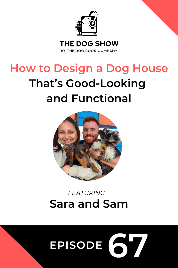 How to Design a Dog House That's Good-Looking and Functional ft. Sara and Sam (Episode 67)