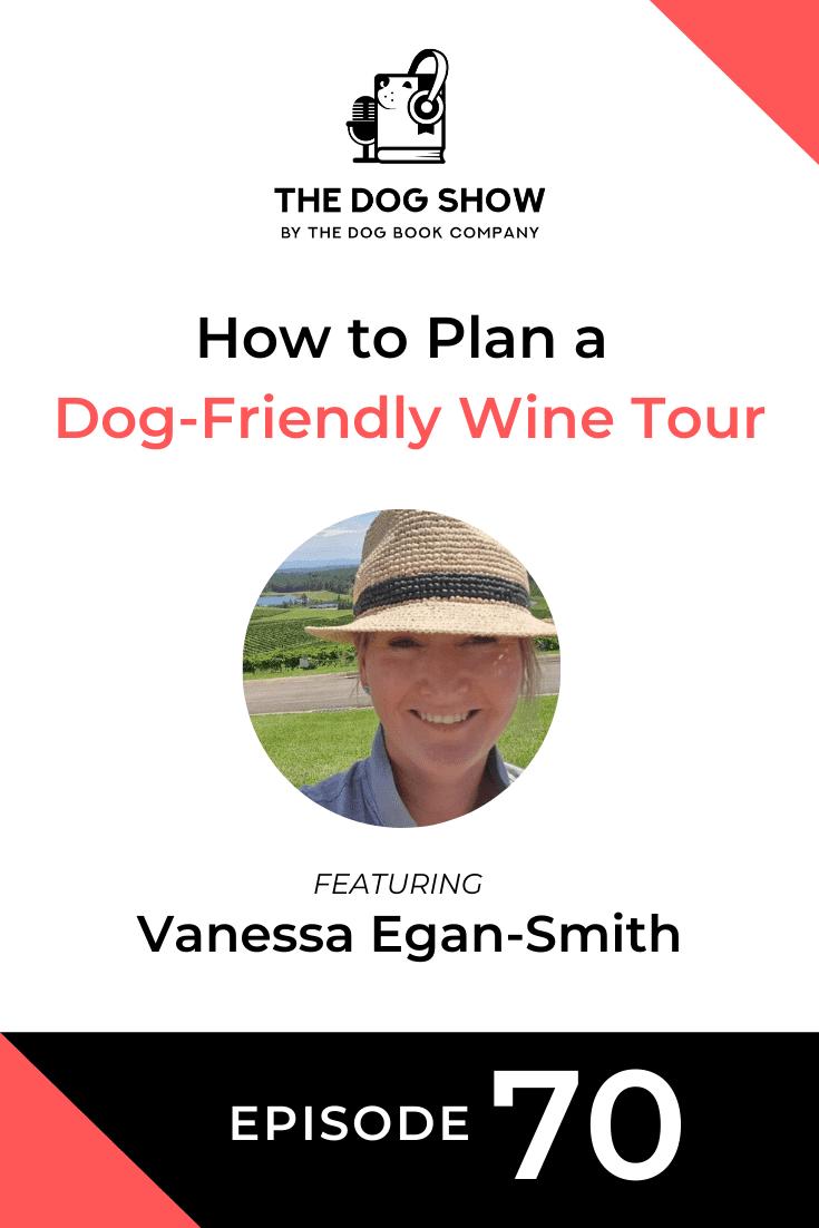 How to Plan a Dog-Friendly Wine Tour Ft. Vanessa Egan-Smith (Episode 70)