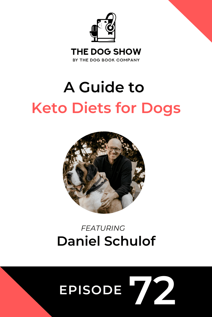 A Guide to Keto Diets for Dogs with Daniel Schulof (Episode 72)